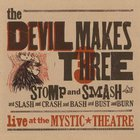 The Devil Makes Three - Stomp & Smash