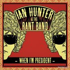 Ian Hunter - When I'm President (With The Rant Band)
