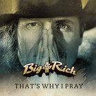 Big & Rich - That's Why I Pray (Single)
