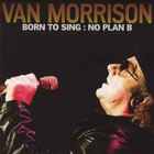 Van Morrison - Born To Sing: No Plan B