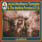 Acid Mothers Temple & The Melting Paraiso UFO - La Novia