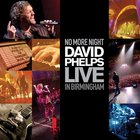No More Night: David Phelps Live In Birmingham