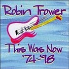 Robin Trower - This Was Now '74-'98 CD1