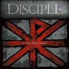Disciple - O God Save Us All
