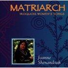 Matriarch: Iroquois Women's Songs