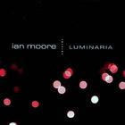 Ian Moore - Luminaria