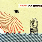 Ian Moore - To Be Loved