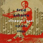 Fred Astaire - Steppin' Out: Astaire Sings