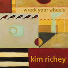 Kim Richey - Wreck Your Wheels