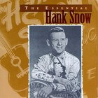 HANK SNOW - The Essential Hank Snow