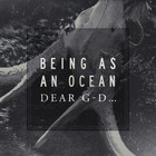 Being As An Ocean - Dear G-D...