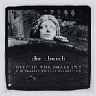The Church - Deep In The Shallows (The Classic Singles Collection) CD1