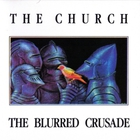 The Church - The Blurred Crusade (Reissued 1999)