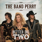 The Band Perry - Better Dig Two (CDS)