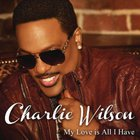 Charlie Wilson - My Love Is All I Have (CDS)