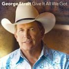 George Strait - Give It All We Got Tonight (CDS)