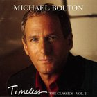 Michael Bolton - Timeless: The Classics, Vol. 2