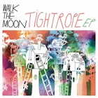 Walk the Moon - Tightrope (EP)