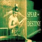 Spear Of Destiny - Loadestone