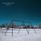 The Pineapple Thief - Little Man (Remastered 2011)