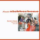 Acoustic Slobberbone