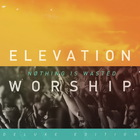Elevation Worship - Nothing Is Wasted (Deluxe Edition) CD2