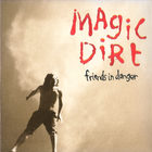 Magic Dirt - Friends In Danger