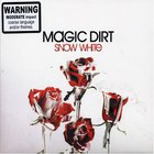 Magic Dirt - Snow White