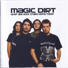 Magic Dirt - What Are Rock Stars Doing Today