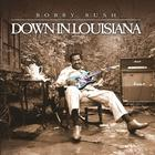 Bobby Rush - Down In Louisiana