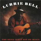 Lurrie Bell - The Devil Ain't Got No Music