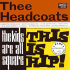 Thee Headcoats - The Kids Are All Square