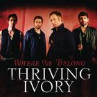 Thriving Ivory - Where We Belong (CDS)