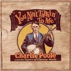Charlie Poole - You Ain't Talkin' To Me: Charlie Poole And The Roots Of Country Music CD3
