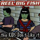 Reel Big Fish - The Kids Don't Like It (CDS)