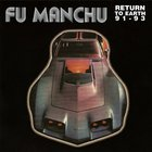Fu Manchu - Return To Earth '91-'93 (Live)