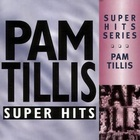 Pam Tillis - Super Hits Series