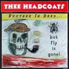 Thee Headcoats - Brother Is Dead... But Fly Is Gone!