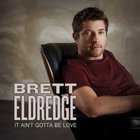 Brett Eldredge - It Ain't Gotta Be Love (CDS)