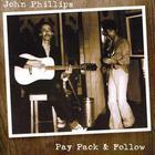 John Phillips - Pay Pack & Follow