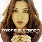 Michelle Branch - Goodbye To You (CDS)