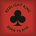 Redlight King - Born To Rise (CDS)