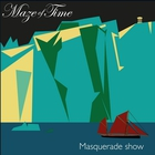 Maze Of Time - Masquerade Show