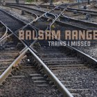Balsam Range - Trains I Missed