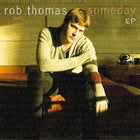 Rob Thomas - Someday (EP)