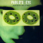 Pablo's Eye - Prepare For The Others To Follow