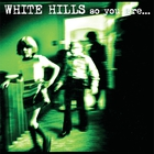 White Hills - So You Are… So You'll Be