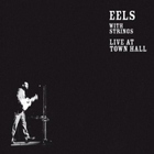EELS - With Strings - Live At Town Hall