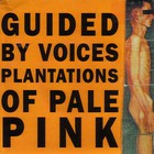 Guided By Voices - Plantations Of Pale Pink (EP)