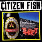 Citizen Fish - Thirst